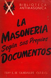 La masonería según sus propios documentos Fray E. De Guadalupe