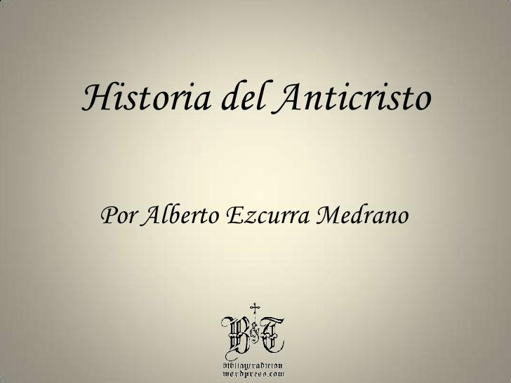 Historia del Anticristo Alberto Ezcurra Medrano