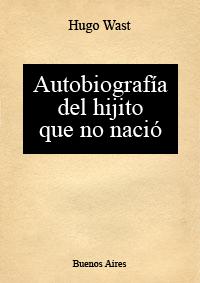 Autobiografía del hijito que no nació Hugo Wast